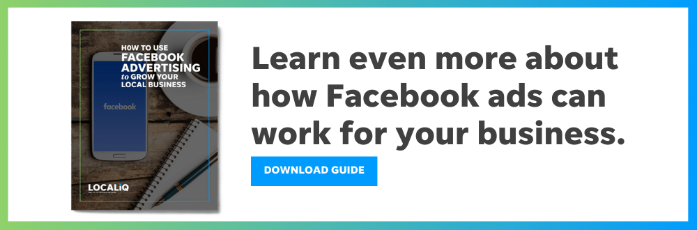 This Facebook advertising guide from LOCALiQ gives you even more info about facebook advertising for small business.
