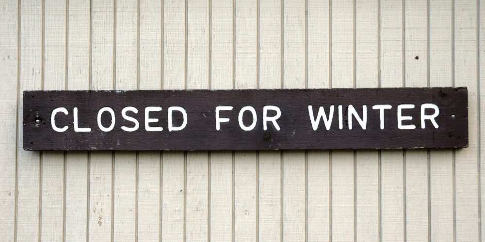 There are many reasons to create a seasonal marketing strategy - like if you're closed for winter.