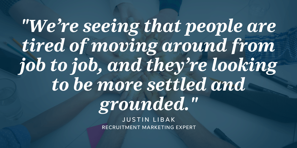 One hiring trend our recruitment marketing experts are seeing is that people are wanting to settle into jobs instead of moving around.